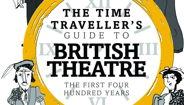 The Time Traveller's Guide to British Theatre by Aleks Sierz and Lia Ghilardi